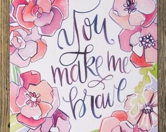 You Make Me Brave -  Art Print - Floral Illustration