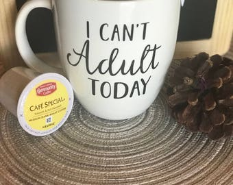 I Can't Adult Today Coffee Mug