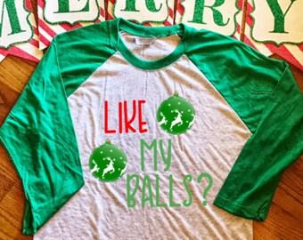 Funny Christmas shirt - like my balls - sarcastic shirt - baseball shirt - raglan tshirt - adult humor - ugly christmas sweater - for him