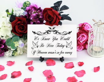 We Know You Would, Be Here Today, If Heaven, Wasn't So Far Away, In Loving Memory Sign, Memorial Table Sign, Bereavement Gift, A4 050B