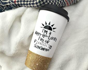 Funny Coffee Cup - Snarky Coffee Mug - Rude Quote-Glitter Dipped Mug - Funny Quote Mugs - Travel Mug - Happy Go Lucky Ray of Sunshine