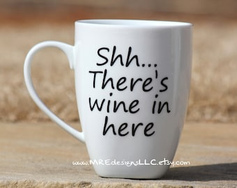 Shh... There's wine in here  Coffee Mug Cup YOUR COLORS