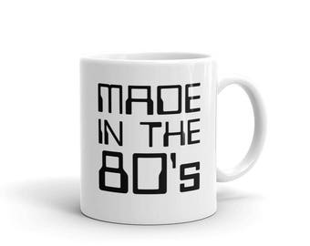 Funny 80s Coffee Mug, Made In The 80s Retro Ceramic