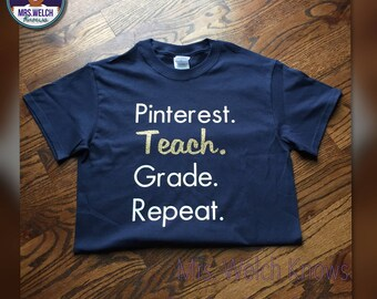 Pinterest. Teach. Grade. Repeat. Teacher Tee