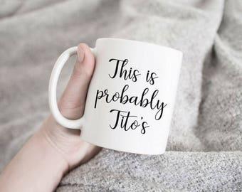this is probably titos, coffee mug, this might be titos, vodka coffee mug, gift for her, gift for him, funny mugs, funny coffee mug, titos