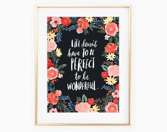 Life doesn't have to be perfect to be wonderful watercolor floral art print