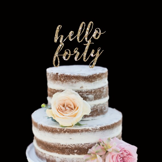 40th Birthday Cake Topper Hello Forty Happy Birthday