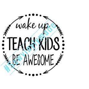 wake up teach kids be awesome JPEG, PNG, SVG
