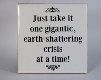 Just Take It 1 Crisis At A Time Tile