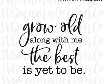 Grow Old Along With Me SVG The Best Is Yet To Be SVG Vector Image Cut File for Cricut and Silhouette