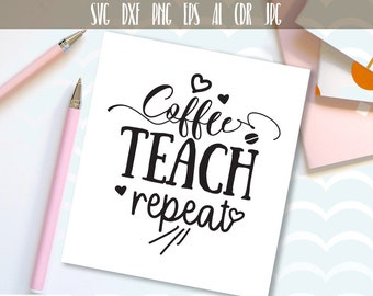50% OFF, Coffee Teach Repeat SVG, Saying svg , Teacher Gift Svg Files, T-shirt svg, Teacher Gift Svg, Silhouette Diy, Ai, Eps, Dxf, Png, Svg