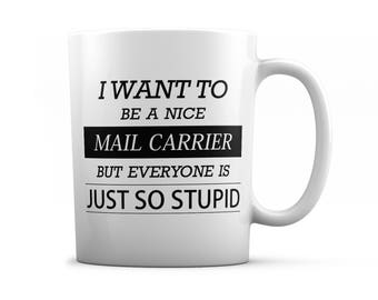 Mail Carrier mug -  Mail Carrier  gifts - I want to be a nice Mail Carrier   but everyone is just so stupid