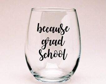 Because Grad School Wine Glass, Graduate Student Gift, Grad Gift, Grad School Gift