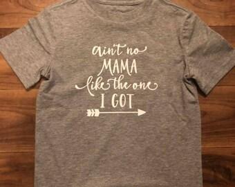 Kids Shirt-Ain't No Mama Like The One I Got /Toddler/Kids