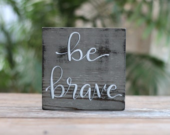 Be Brave Sign, Rustic Wood Sign, Hand Lettered Sign, Hand Painted Sign, Inspirational Sign, Rustic Nursery Decor, Motivational Wood Sign