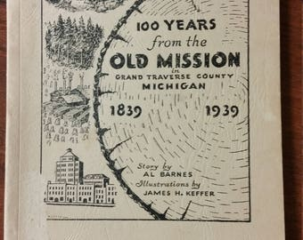 First Edition 100 Years from the Old Mission in Grand Traverse County Michigan 1839   1939