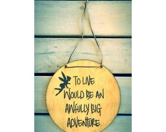 To live would be an awfully big adventure- wall sign.
