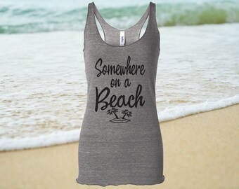 Somewhere On A Beach Women's Tank Top, Mom Shirts, Beach Tank Top, Summer, Vacation Tank, Gym Tank, Workout Tank, clothing, Tanks and Tees