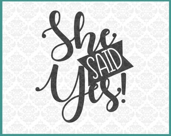 She Said Yes Svg, Engagement svg, Wedding svg, Engagement shirt svg, Bachelor svg, bride svg, groom shirt svg, Silhouette, Cricut