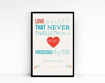 Love is a light, that never dwelleth in heart possessed by fear. Baha'i Quote.