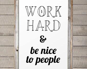 "24""x36"" Work Hard & Be Nice To People! Digital File!"
