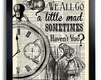 We All Go a little Mad Sometimes Quotes Alice in Wonderland Poster,Wall Quote, BEDROOM Art, Alice Art Print, Vintage Book Page Print  451