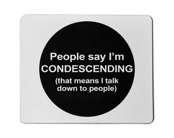 People Say I'm Condescending Funny Mouse Pad