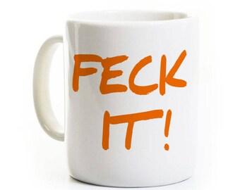 Feck It! St. Patrick's Day Mug - Novelty Gift Present Orange - Funny Coffee Mug Humor Mug, Ireland Scotland Mug, Irish Scottish Gift Custom