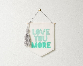 love you more -- MID-SIZE wall hanging / banner // gender neutral nursery decor, toddler decor, baby shower gift, mint wall hanging banner