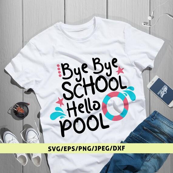 Bye Bye School Svg, Hello Pool Svg, Last Day Of School, Bye School Svg,  Summer Svg Cut Files, Back To School, Pool Party Svg, Preschool Svg From ...