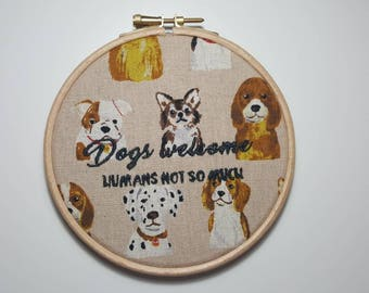 Dogs Welcome (humans not so much) 5 inch Embroidery Hoop