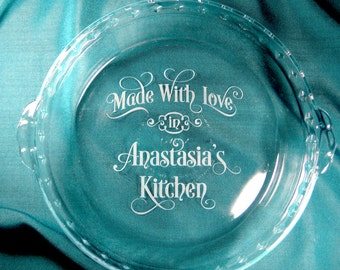 Personalized Glass Pie Plate Pan, Made with Love in (your name) Kitchen