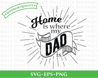 Home is where my Dad is Father's Day svg png eps cut file
