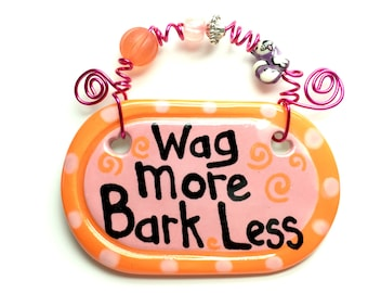 Wag more Bark Less #506 pink ceramic sign/Christmas gift/puppy love/good dog/happy dog/dog sign