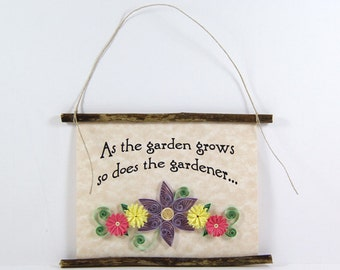 Paper Quilled Sign, As the Gardener Grows...So does the Garden, 3D Quilled Banner, Rustic Wall Art, Gardener Gift, Paper Flower Garden Art