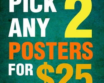 Pick any TWO 11x17 poster prints from my shop for 25 dollars