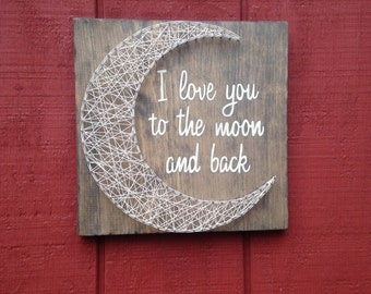 I love you to the moon and back - String Art - Moon - Gift for child - Handmade - Wooden Moon - Rustic Love - Wooden Sign - Nail Art