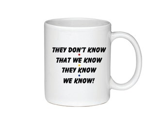 They Don't Know That We Know They Know We Know - Phoebe Buffay - Friends TV Show Coffee Mug - 1 Mug - 016