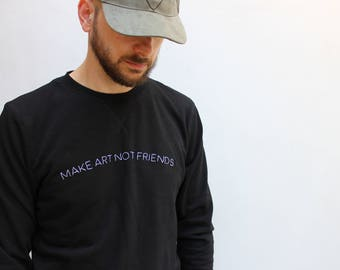 Hand Embroidery Sweatshirt / Make Art Not Friends