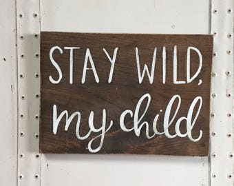 "Hand Painted ""Stay Wild, My Child"" Sign // Baby Shower Gift // Nursery Decor // Nursery Art // Nursery Sign"