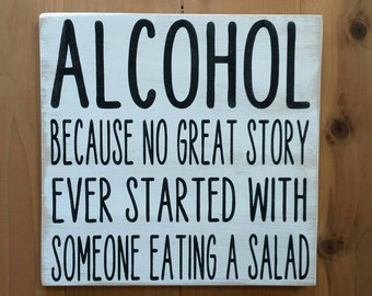 Alcohol Because No Great Story Ever Started With Someone Eating A Salad, Bar Sign, Wood Sign, Gifts for Him, Alcohol, Rustic,Bar, Wall Decor