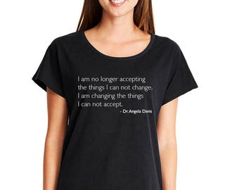 I am no longer accepting the things I cannot change...  Dolman Tee