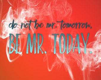 Do not be Mr. Tomorrow, be Mr. Today, 8x10, Downloadable, Art Decor.