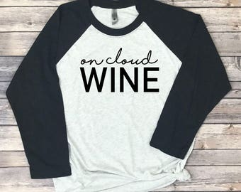 Funny Wine Shirt - On Cloud Wine Shirt - Wine Raglan - Mom Wine Shirt - Wine Clothing for Women - Wine Apparel - Gift for Wine Lover