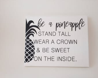 Be a Pineapple stand tall wear a crown and be sweet on the inside, be a pineapple, pineapple, pineapple decor, canvas decor, painted