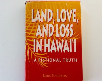 Land, Love and Loss in Hawaii - A Fictional Truth - James W. Growney - first edition - hard cover - 1992