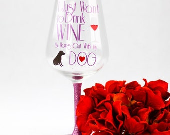 I Just Want To Drink Wine And Hang With My Dog Wine Glass - Custom Wine Glass - Wine Lover Gift - Dog Lover Gift - Glitter Wine Glasses