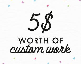 Custom Work  Add-On Listing - FIVE DOLLARS