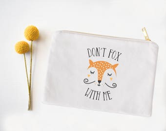 Cosmetic Bag, Fox Cosmetic Bag, Pencil Case, Catch All Bag, Pun, Cute Cosmetic Tote, Makeup Bag, Cute Makeup Bag, Don't fox with me