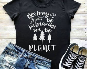 Destroy the patriarchy not the planet RESIST Women's FITTED tee t-shirt shirt protest the resistance climate change is real earth